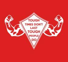 Tough Times don't last... Tough People do! Kids Clothes