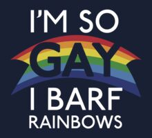 I'm So Gay I Barf Rainbows by forcertain