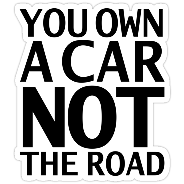 You Own A Car NOT The Road (lite) by KraPOW