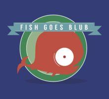 Fish Goes Blub T-Shirt