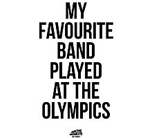 My Favourite Band Played At The Olympics - Did Yours? Photographic Print