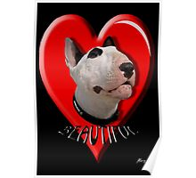 LOVE for my Bull Terrier Poster