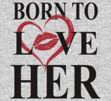 Born To Love Her- Born To Love Him by omadesign