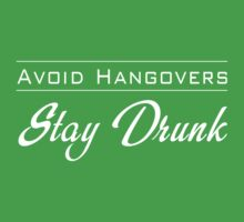 Avoid Hangovers. Stay Drunk by partyanimal