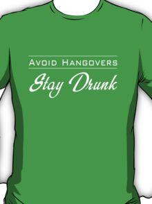 Avoid Hangovers. Stay Drunk T-Shirt