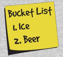 Bucket List. 1. Beer. 2. Ice by partyanimal