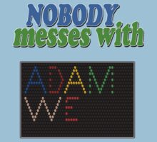 Nobody Messes with Adam We by kaptainmyke