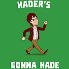 Hader's Gonna Hade (Bright Colors) by Lee Bretschneider