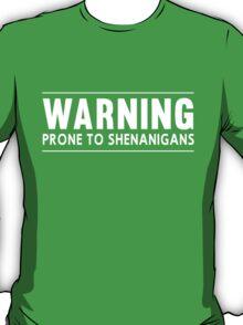 Warning. Prone to Shenanigans T-Shirt