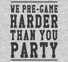 We pre-game harder than you party by partyanimal
