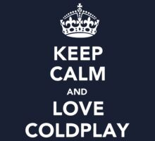 Keep Calm And Love Coldplay by Phaedrart