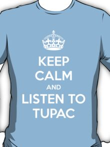 Keep Calm And Listen To Tupac T-Shirt