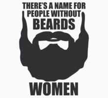 There's a name for people without beards: Women by FullBlownShirts