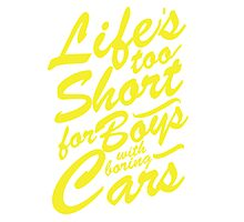 Lifes too short for boys with boring cars Photographic Print