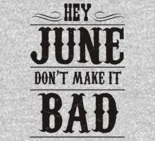 Hey June Don't Make it Bad by protos
