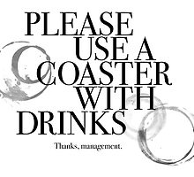Please Use A Coaster by Phil Perkins