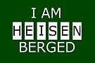 I AM HEISENBERGED by Paul Gitto