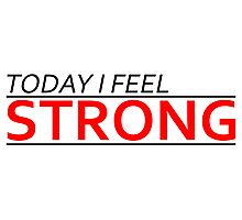 Today I Feel Strong Photographic Print