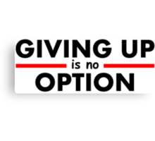 Giving Up is no Option Canvas Print