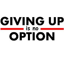 Giving Up is no Option Photographic Print