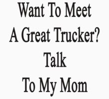 Want To Meet A Great Trucker? Talk To My Mom  by supernova23