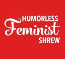 Humorless Feminist Shrew by electrasteph