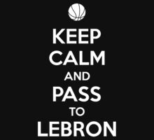 Keep Calm and pass to Lebron by aizo