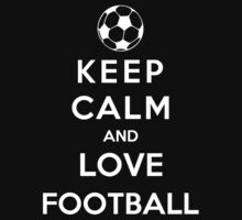 Keep Calm And Love Football by Phaedrart