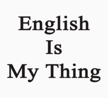 English Is My Thing  by supernova23