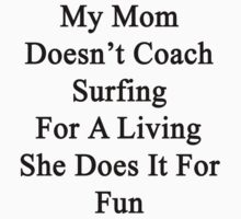 My Mom Doesn't Coach Surfing For A Living She Does It For Fun by supernova23
