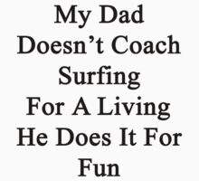 My Dad Doesn't Coach Surfing For A Living He Does It For Fun  by supernova23