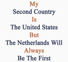 My Second Country Is The United States But The Netherlands Will Always Be The First  by supernova23