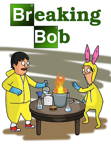 Breaking Bob - Bob's Burgers/Breaking Bad Crossover by LukeSimms