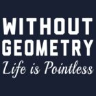 Without Geometry Life is Pointless by trends