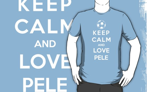 Keep Calm And Love Pele by Phaedrart