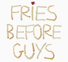 Fries Before Guys by CraveOutfitters