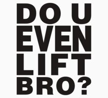 Do U Even Lift Bro? by Surpryse