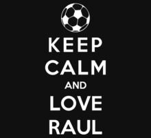Keep Calm And Love Raul by Phaedrart
