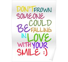 Don't Frown Someone Could Be Falling In Love With Your Smile Poster