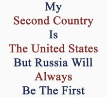 My Second Country Is The United States But Russia Will Always Be The First  by supernova23