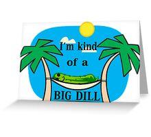 Kind Of A Big Dill Greeting Card
