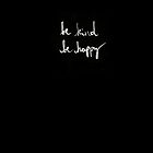 Be Kind. Be Happy. by indefinitt