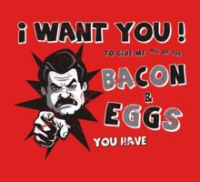 I Want You To Give Me All Of The BACON & EGGS You Have by eggtee