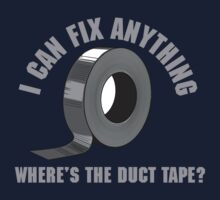 I can fix anything. Where's the duct tape? by artack