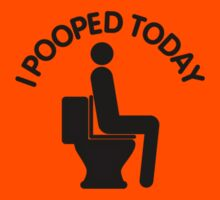 I Pooped Today by ummmco