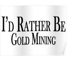 Rather Be Gold Mining Poster