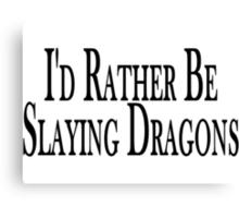 Rather Slay Dragons Canvas Print