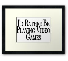 Rather Play Video Games Framed Print