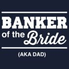 Banker of the Bride. AKA Dad by familyman