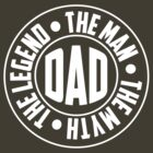 Dad. The Myth, The Man, The Legend by familyman